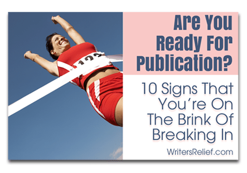 Are You Ready For Publication? 10 Signs That You're On The Brink Of Breaking In