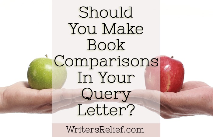 Should You Make Book Comparisons In Your Query Letter?