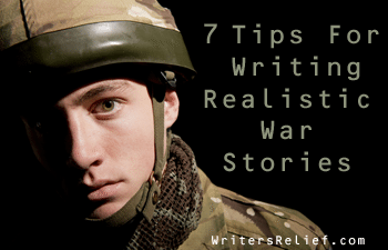 7 Tips For Writing Realistic War Stories