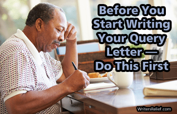 Before You Start Writing Your Query Letter—Do This First