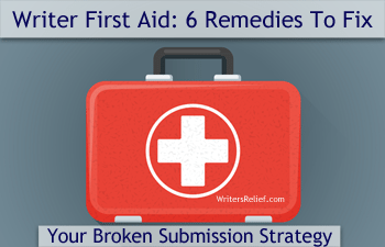 Writer First Aid: 6 Remedies To Fix Your Broken Submission Strategy