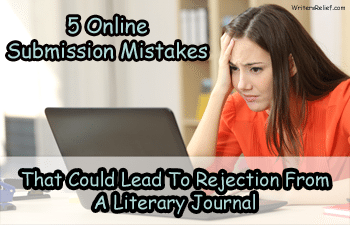 5 Online Submission Mistakes That Could Lead To Rejection From A Literary Journal