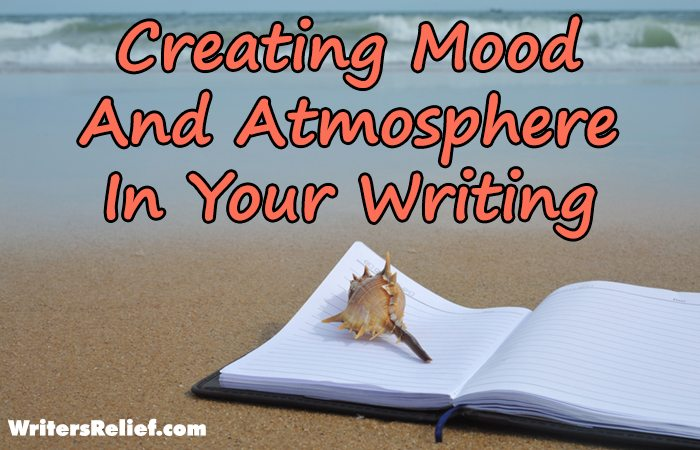 Creating Mood And Atmosphere In Your Writing - Writer's