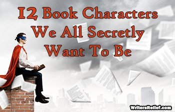 12 Book Characters We All Secretly Want To Be