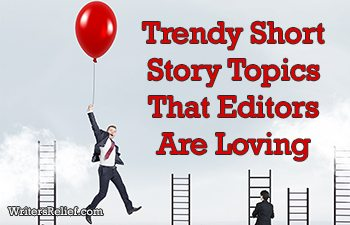 Trendy Short Story Topics That Editors Are Loving   Writer's Relief