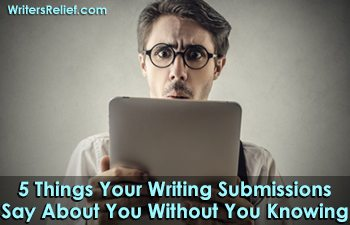 5 Things Your Writing Submissions Say About You Without Your Knowing