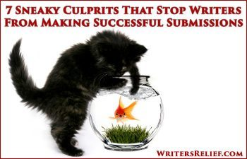 7 Sneaky Culprits That Stop Writers From Making Successful Submissions