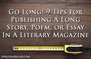 Go Long! 9 Tips For Publishing A Long Story, Poem, Or Essay In A Literary Magazine