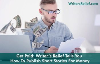 Get Paid: Writer's Relief Tells You How To Publish Short Stories For Money | Writer's Relief