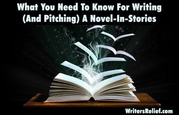 What You Need To Know For Writing (And Pitching) A Novel-In-Stories | Writer's Relief