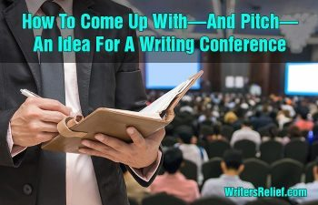 How To Come Up With—And Pitch—An Idea For A Writing Conference | Writer's Relief