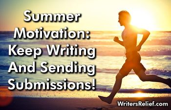 Summer Motivation: Keep Writing And Sending Submissions!   Writer's Relief