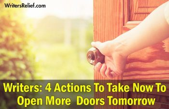 Writers: 4 Actions To Take Now To Open More Doors Tomorrow | Writer's Relief
