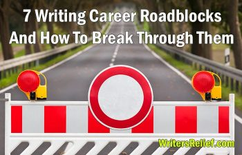 7 Writing Career Roadblocks And How To Break Through Them   Writer's Relief