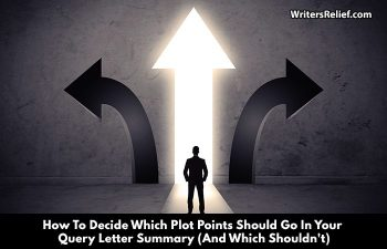 How To Decide Which Plot Points Should Go In Your Query Letter Summary (And Which Shouldn't)   Writer's Relief
