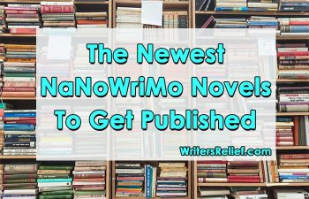 The Newest NaNoWriMo Novels To Get Published | Writer's Relief