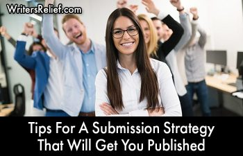 Tips For A Submission Strategy That Will Get You Published | Writer's Relief