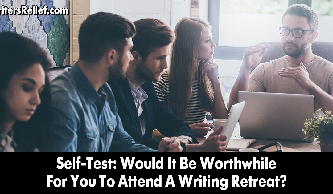Self-Test: Would It Be Worthwhile For You To Attend A Writing Retreat? | Writer's Relief
