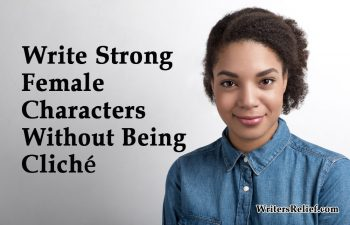Write Strong Female Characters Without Being Cliché | Writer's Relief