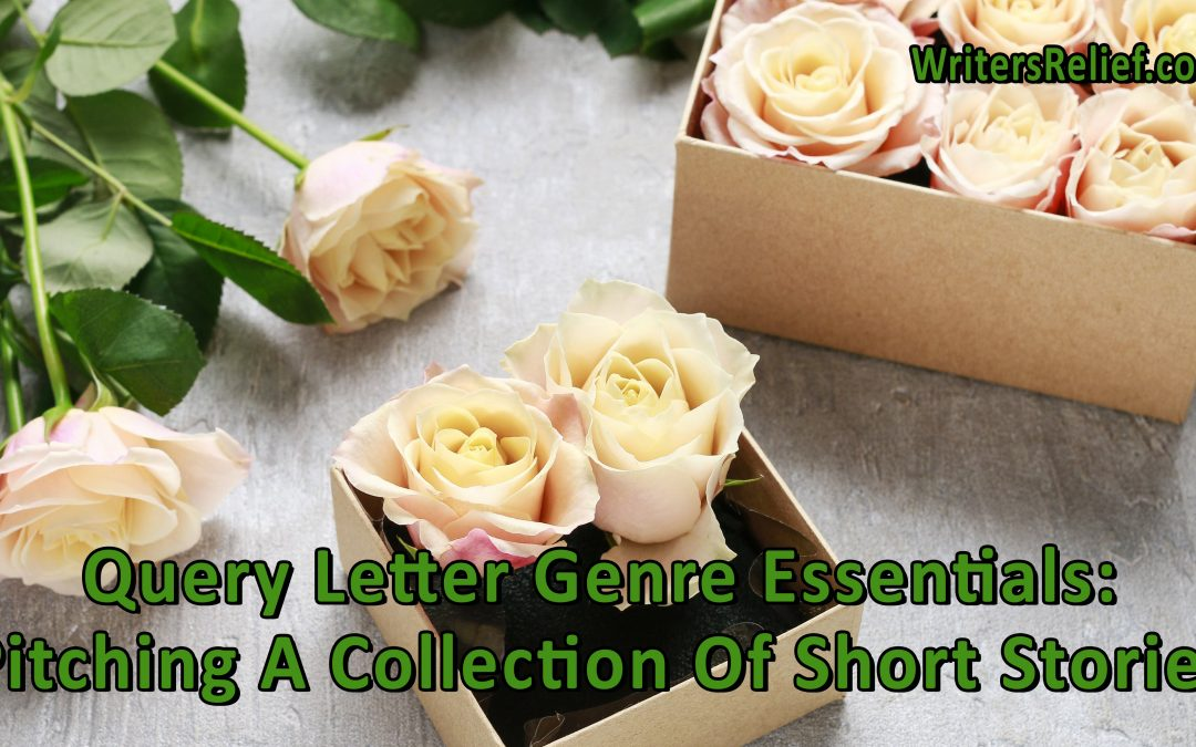 Query Letter Genre Essentials: Pitching A Collection Of Short Stories   Writer's Relief