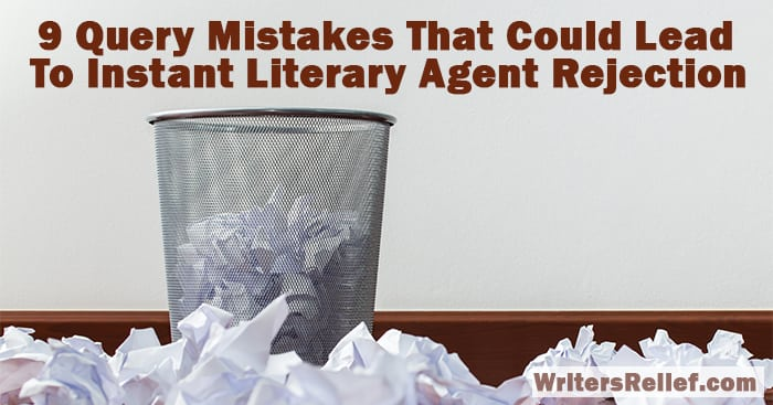 9 Query Mistakes That Could Lead To Instant Literary Agent Rejection   Writer's Relief