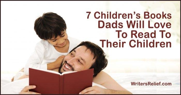 7 Children's Books Dads Will Love To Read To Their Children | Writer's Relief