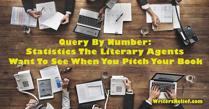 Query by Number: Statistics Literary Agents Want to See When You Pitch Your Book | Writer's Relief