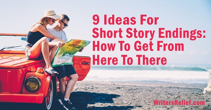 9 Ideas For Short Story Endings: How To Get From Here To There   Writer's Relief