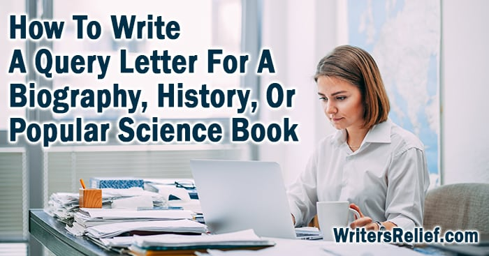 How To Write A Query Letter For A Biography, History, Or Popular Science Book | Writer's Relief