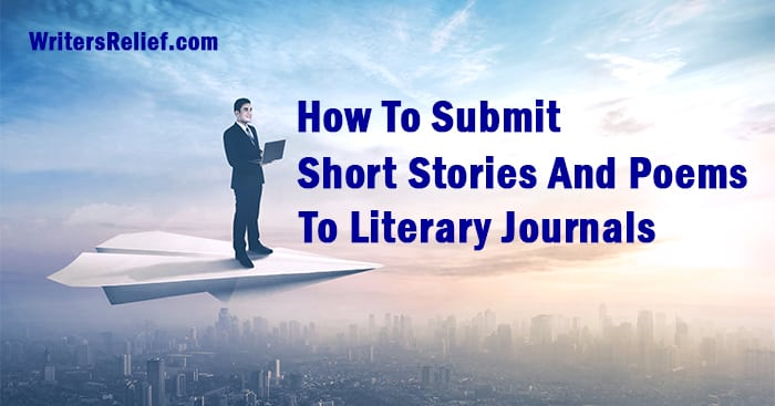 How To Submit Short Stories And Poems To Literary Journals | Writer's Relief