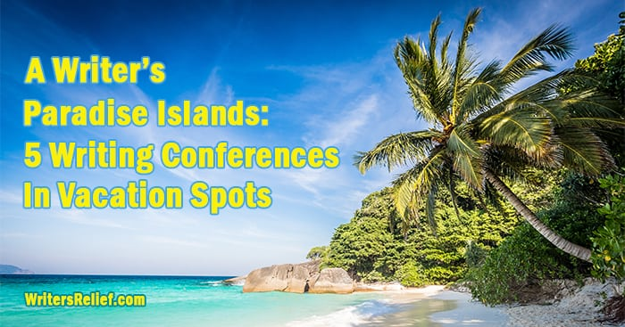 A Writer's Paradise Islands: 5 Writing Conferences in Vacation Spots   Writer's Relief