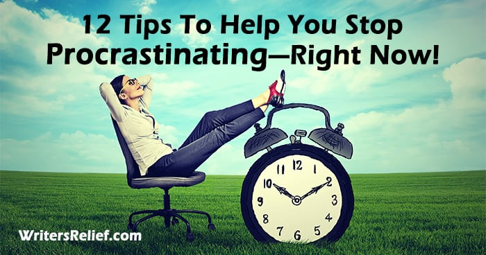 12 Tips To Help You Stop Procrastinating—Right Now!| Writer's Relief