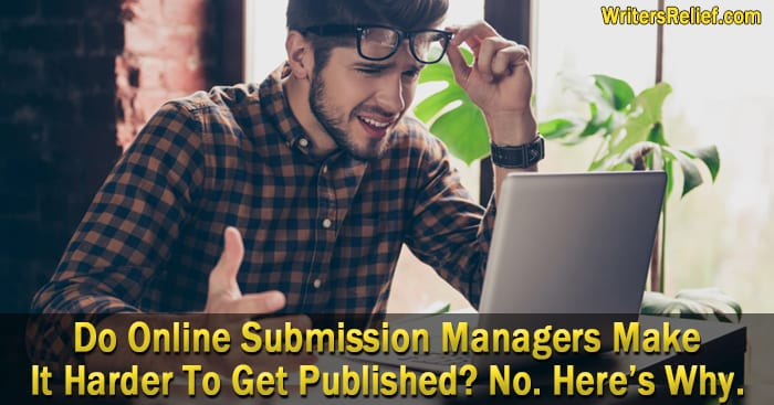 Do Online Submission Managers Make It Harder To Get Published? No. Here's Why.   Writer's Relief