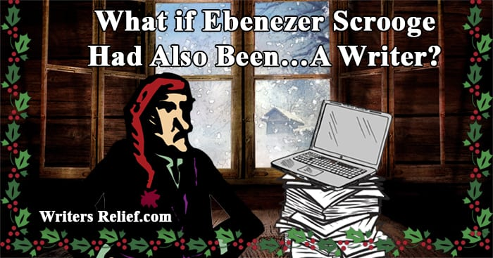 What if Ebenezer Scrooge Had Also Been…A Writer? | Writer's Relief