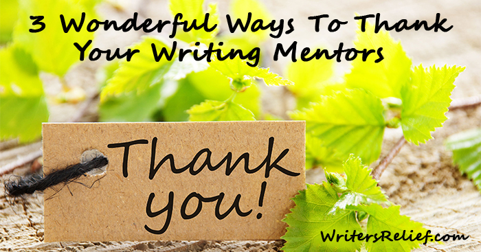 3 Wonderful Ways To Thank Your Writing Mentors | Writer's Relief