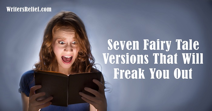 Seven Fairy-Tale Versions That Will Freak You Out | Writer's Relief
