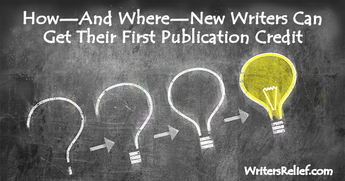 How—And Where—New Writers Can Get Their First Publication Credit   Writer's Relief