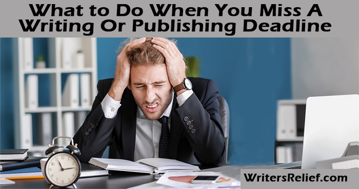 What To Do When You Miss A Writing Or Publishing Deadline | Writer's Relief