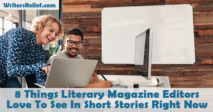 8 Things Literary Magazine Editors Love To See In Short Stories Right Now | Writer's Relief