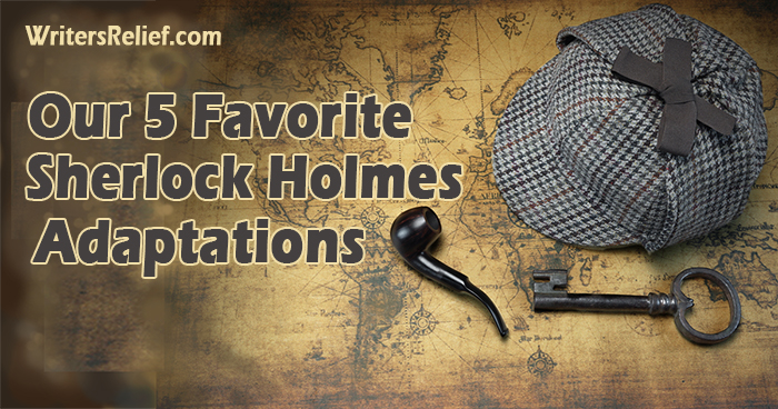 Our 5 Favorite Sherlock Holmes Adaptations | Writer's Relief