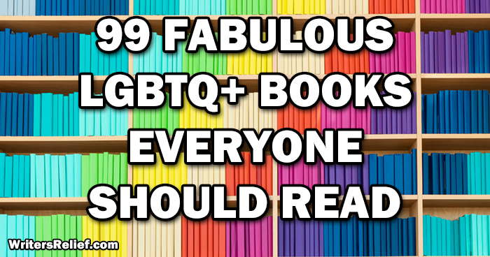 99 Fabulous LGBTQ+ Books You Should Read | Writer's Relief