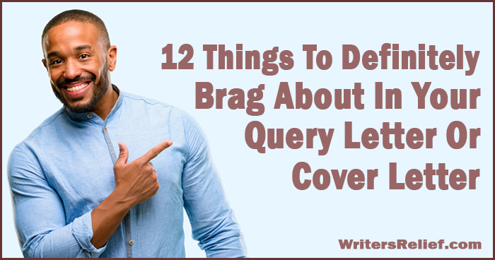 12 Things To Definitely Brag About In Your Query Or Cover Letter | Writer's Relief