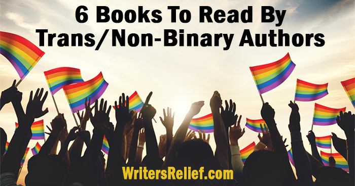 6 Books To Read By Trans/Non-Binary Authors | Writer's Relief