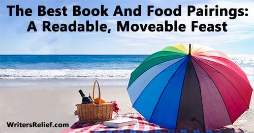 The Best Book And Food Pairings: A Readable, Moveable Feast| Writer's Relief