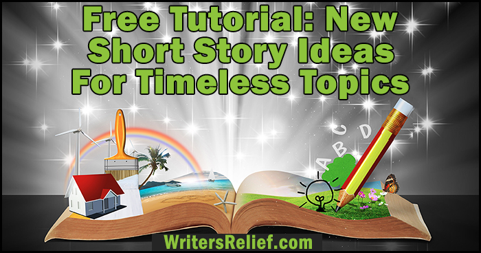 Free Tutorial: New Short Story Ideas For Timeless Topics   Writer's Relief