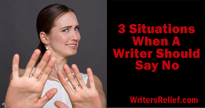 3 Situations When A Writer Should Say No  Writer's Relief
