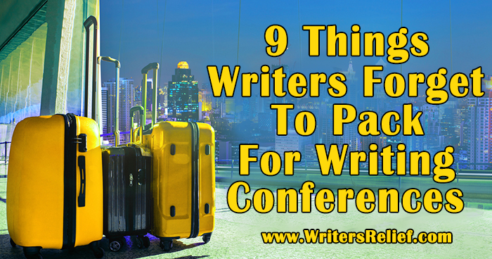 9 Things Writers Forget To Pack For Writing Conferences | Writer's Relief