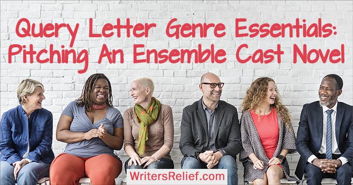 Query Letter Genre Essentials: Pitching An Ensemble Cast Novel   Writer's Relief