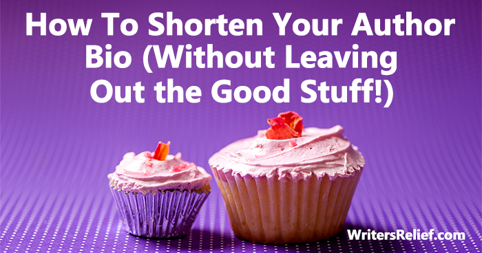 How To Shorten Your Author Bio (Without Leaving Out the Good Stuff!) | Writer's Relief