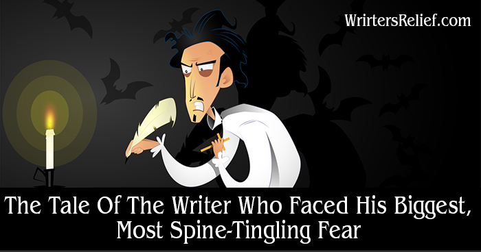 The Tale Of The Writer Who Faced His Biggest, Most Spine-Tingling Fear   Writer's Relief